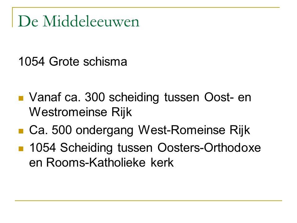 De Middeleeuwen 1054 Grote schisma Vanaf ca. 300 scheiding tussen Oost- en Westromeinse Rijk Ca.