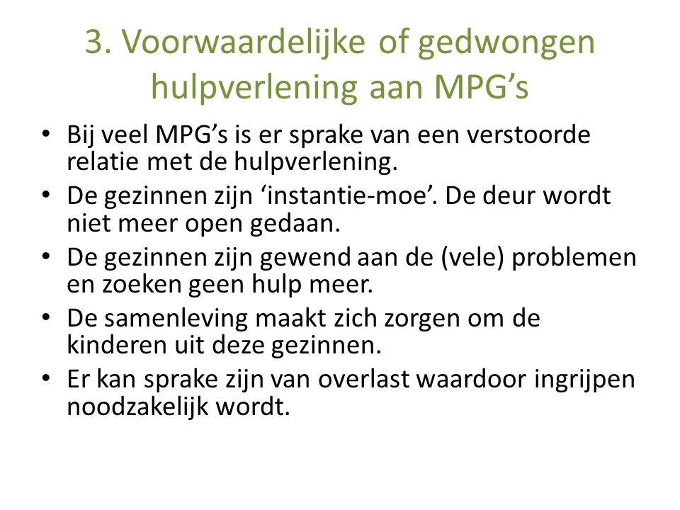 3. Voorwaardelijke of gedwongen hulpverlening aan MPG's Bij veel MPG's is er sprake van een verstoorde relatie met de hulpverlening. De gezinnen zijn