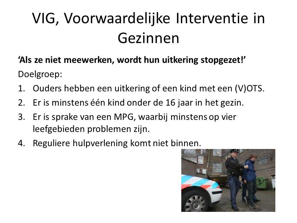 VIG, Voorwaardelijke Interventie in Gezinnen 'Als ze niet meewerken, wordt hun uitkering stopgezet!' Doelgroep: 1.Ouders hebben een uitkering of een k