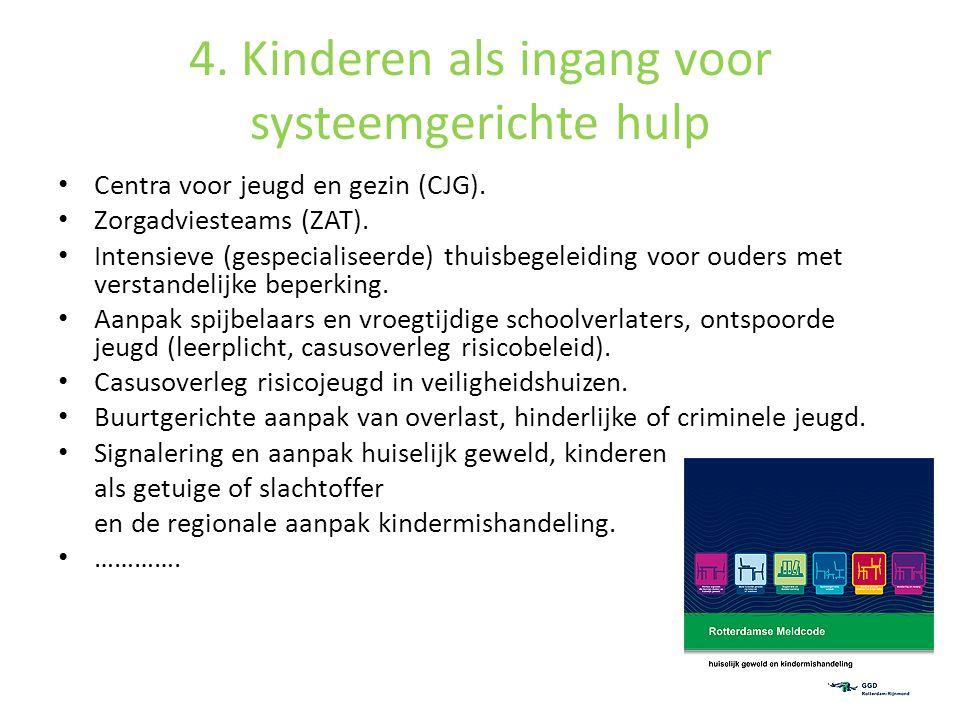 4. Kinderen als ingang voor systeemgerichte hulp Centra voor jeugd en gezin (CJG). Zorgadviesteams (ZAT). Intensieve (gespecialiseerde) thuisbegeleidi