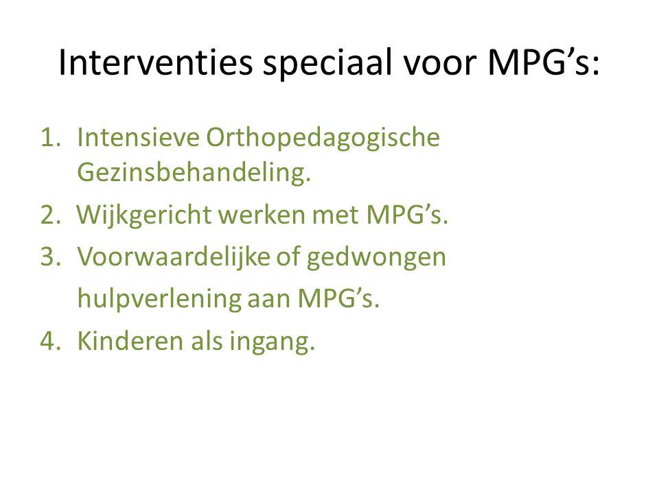 Interventies speciaal voor MPG's: 1.Intensieve Orthopedagogische Gezinsbehandeling. 2. Wijkgericht werken met MPG's. 3.Voorwaardelijke of gedwongen hu