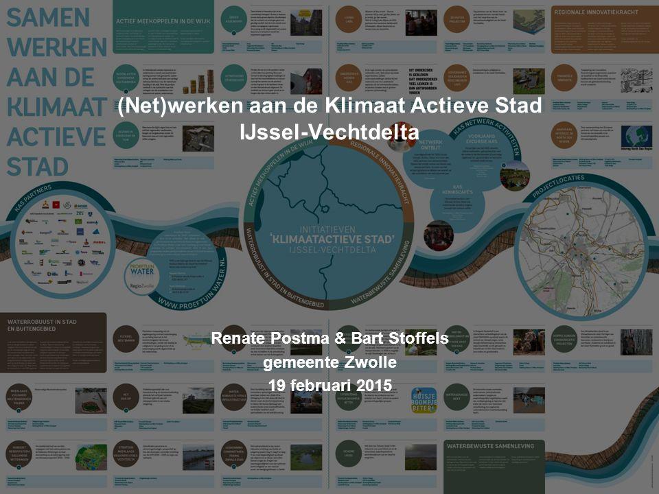 (Net)werken aan de Klimaat Actieve Stad IJssel-Vechtdelta Renate Postma & Bart Stoffels gemeente Zwolle 19 februari 2015
