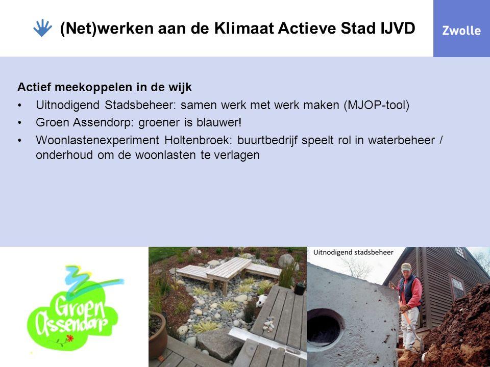 Actief meekoppelen in de wijk Uitnodigend Stadsbeheer: samen werk met werk maken (MJOP-tool) Groen Assendorp: groener is blauwer! Woonlastenexperiment