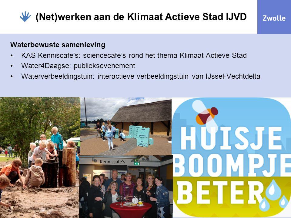 (Net)werken aan de Klimaat Actieve Stad IJVD Waterbewuste samenleving KAS Kenniscafe's: sciencecafe's rond het thema Klimaat Actieve Stad Water4Daagse