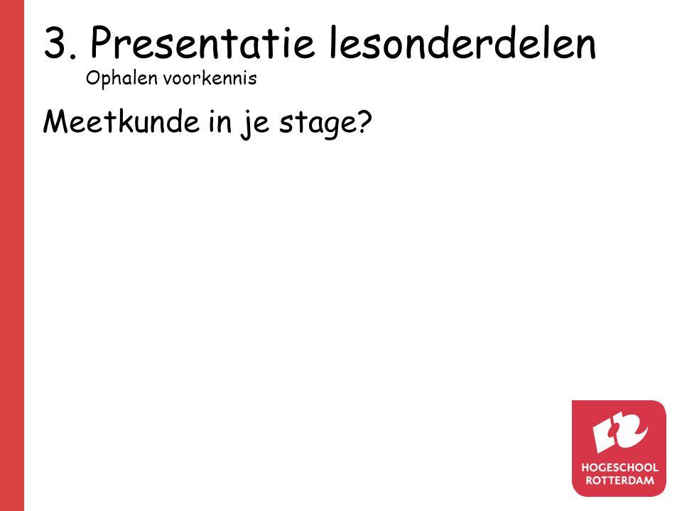 3. Presentatie lesonderdelen Meetkunde in je stage? Ophalen voorkennis