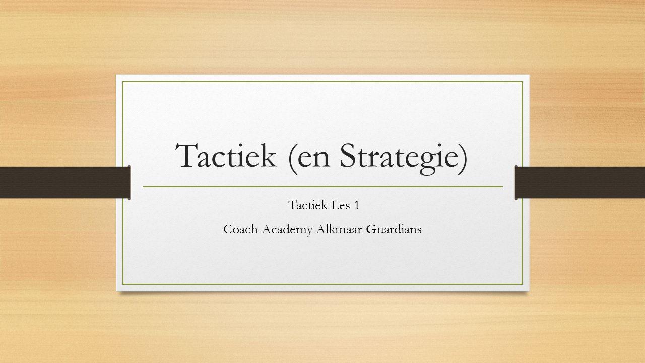 Tactiek (en Strategie) Tactiek Les 1 Coach Academy Alkmaar Guardians