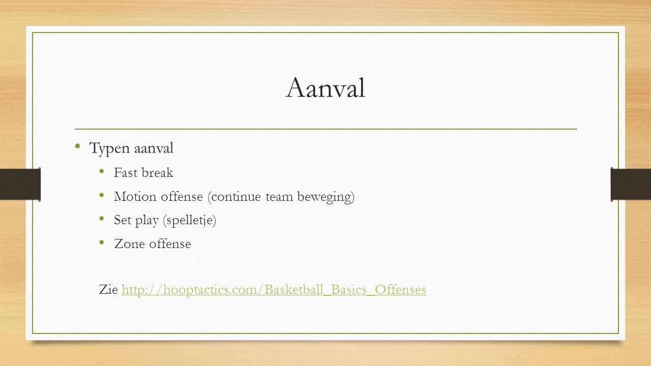 Aanval Typen aanval Fast break Motion offense (continue team beweging) Set play (spelletje) Zone offense Zie http://hooptactics.com/Basketball_Basics_