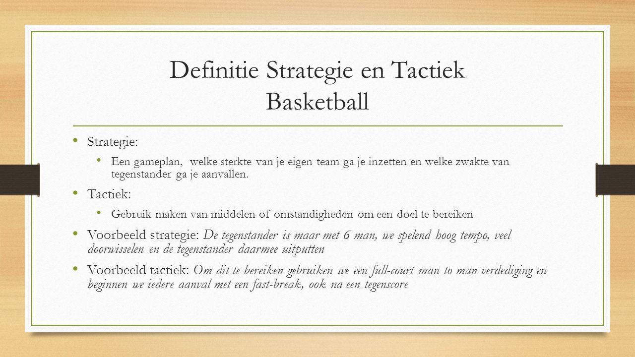 Definitie Strategie en Tactiek Basketball Strategie: Een gameplan, welke sterkte van je eigen team ga je inzetten en welke zwakte van tegenstander ga