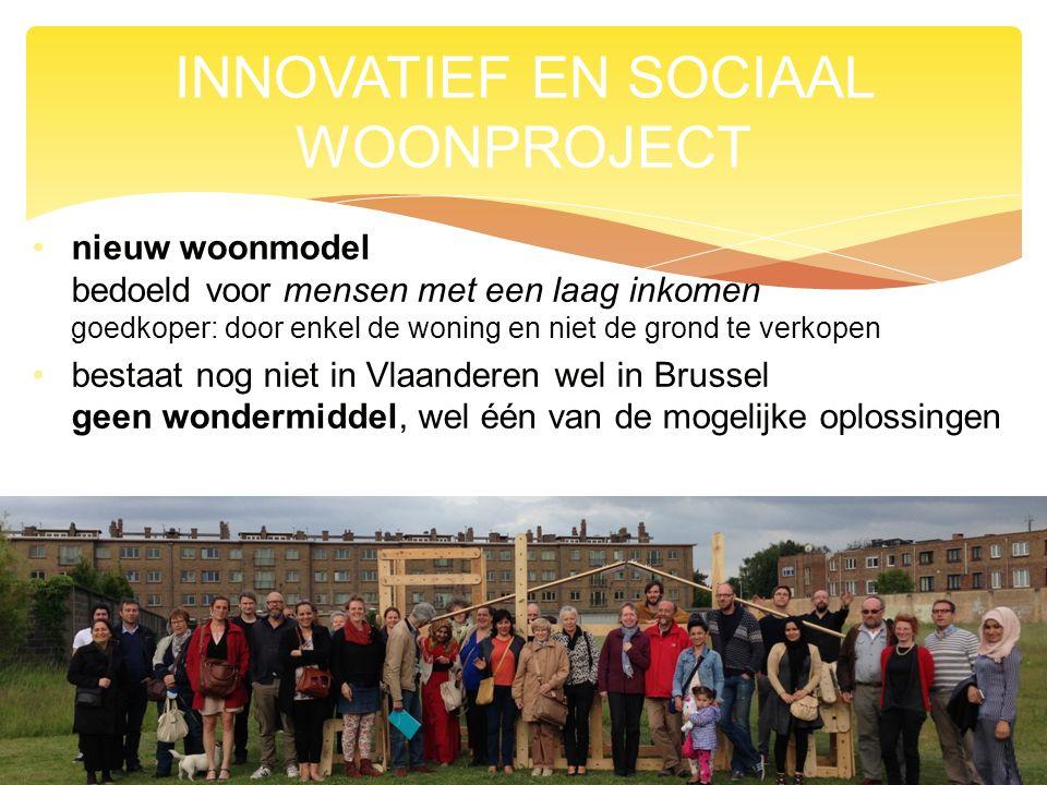 nieuw woonmodel bedoeld voor mensen met een laag inkomen goedkoper: door enkel de woning en niet de grond te verkopen bestaat nog niet in Vlaanderen wel in Brussel geen wondermiddel, wel één van de mogelijke oplossingen INNOVATIEF EN SOCIAAL WOONPROJECT