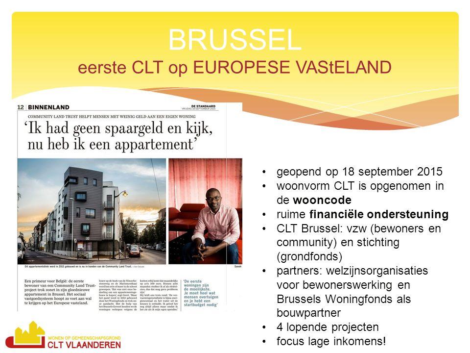 BRUSSEL eerste CLT op EUROPESE VAStELAND geopend op 18 september 2015 woonvorm CLT is opgenomen in de wooncode ruime financiële ondersteuning CLT Brussel: vzw (bewoners en community) en stichting (grondfonds) partners: welzijnsorganisaties voor bewonerswerking en Brussels Woningfonds als bouwpartner 4 lopende projecten focus lage inkomens!