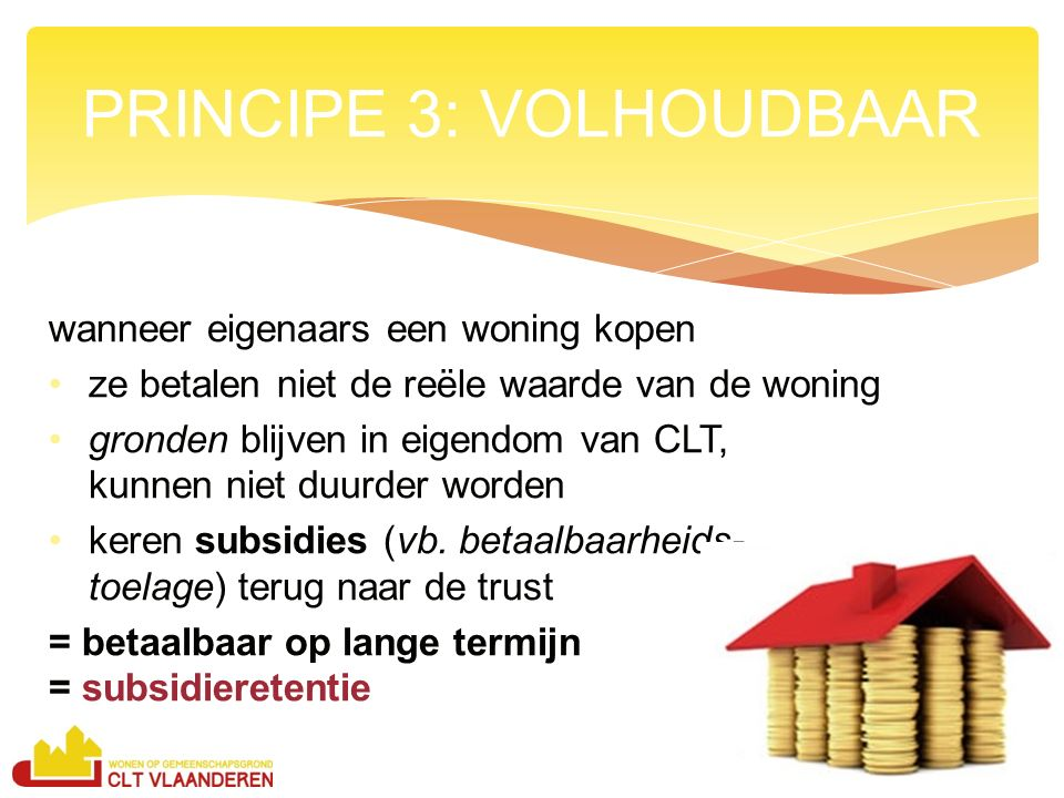 wanneer eigenaars een woning kopen ze betalen niet de reële waarde van de woning gronden blijven in eigendom van CLT, kunnen niet duurder worden keren subsidies (vb.