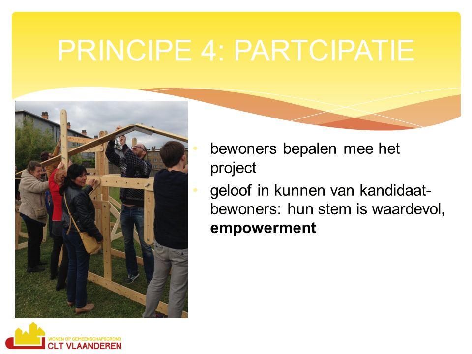 bewoners bepalen mee het project geloof in kunnen van kandidaat- bewoners: hun stem is waardevol, empowerment PRINCIPE 4: PARTCIPATIE