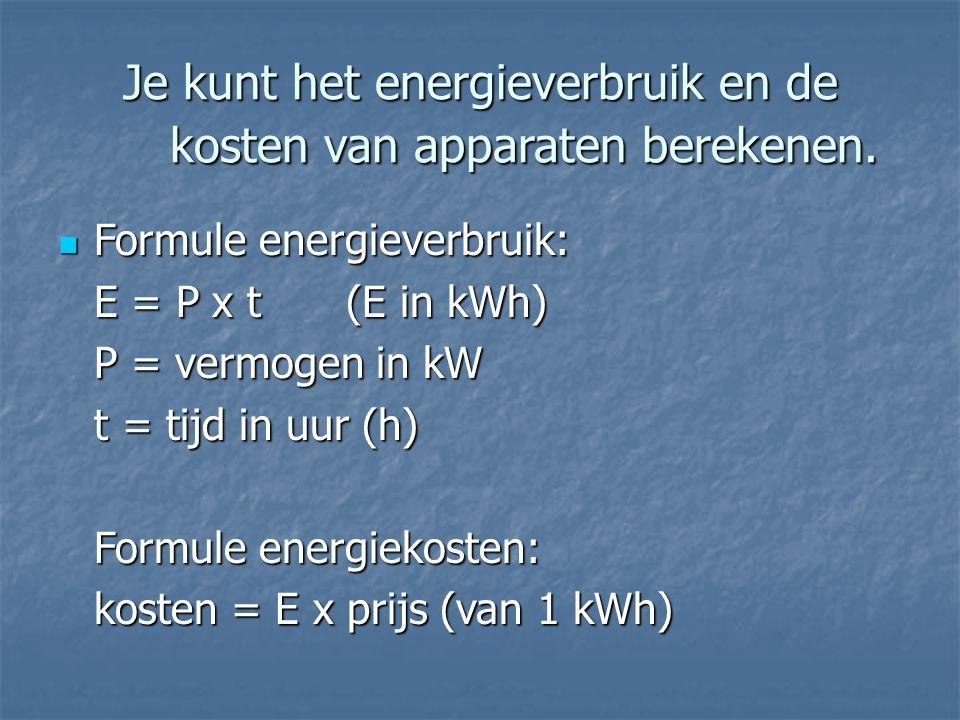 Je kunt het energieverbruik en de kosten van apparaten berekenen. Formule energieverbruik: Formule energieverbruik: E = P x t(E in kWh) P = vermogen i