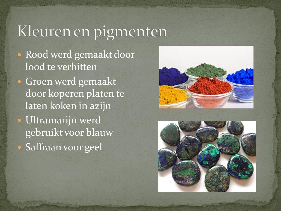 Rood werd gemaakt door lood te verhitten Groen werd gemaakt door koperen platen te laten koken in azijn Ultramarijn werd gebruikt voor blauw Saffraan voor geel