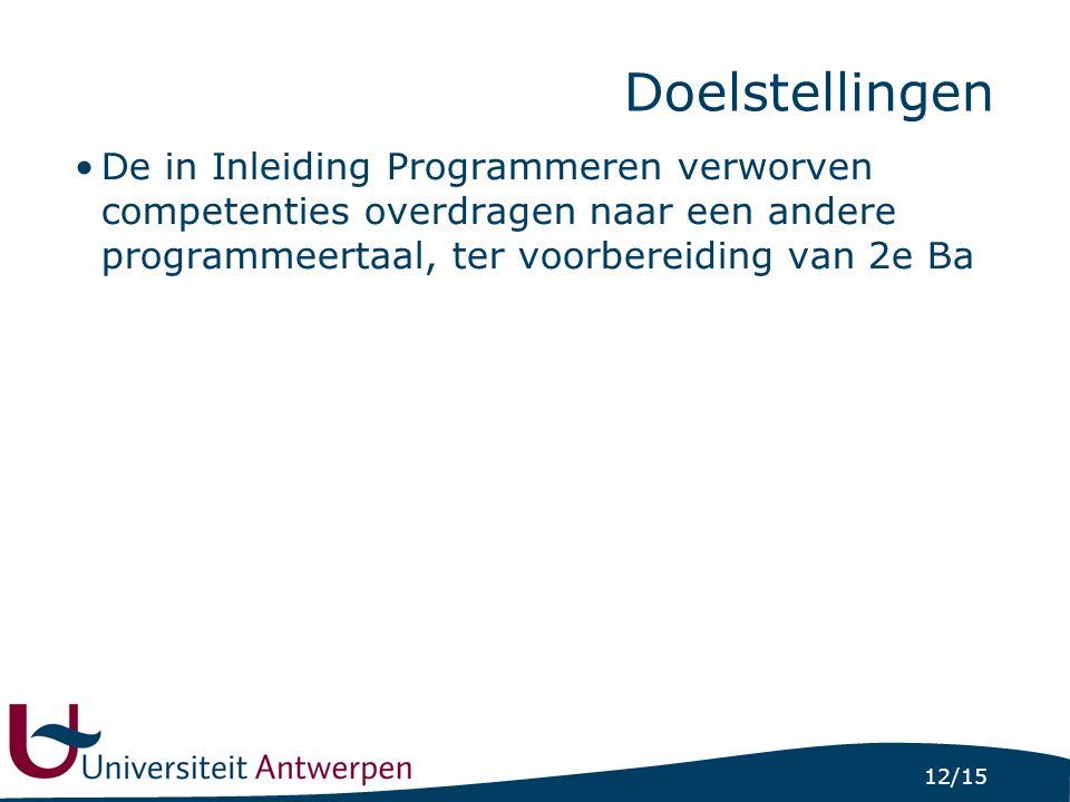 12/15 Doelstellingen De in Inleiding Programmeren verworven competenties overdragen naar een andere programmeertaal, ter voorbereiding van 2e Ba
