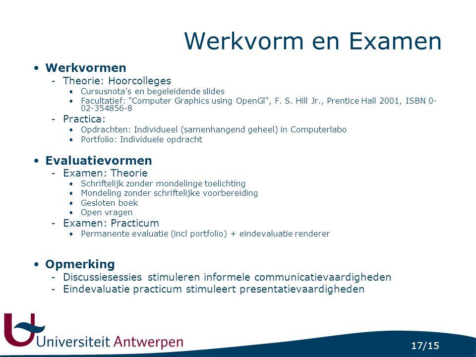 17/15 Werkvorm en Examen Werkvormen -Theorie: Hoorcolleges Cursusnota s en begeleidende slides Facultatief: Computer Graphics using OpenGl , F.