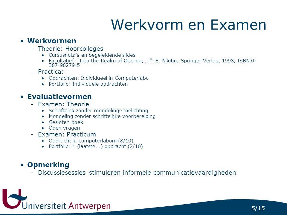 5/15 Werkvorm en Examen Werkvormen -Theorie: Hoorcolleges Cursusnota's en begeleidende slides Facultatief: