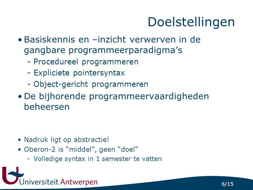 6/15 Doelstellingen Basiskennis en –inzicht verwerven in de gangbare programmeerparadigma's -Procedureel programmeren -Expliciete pointersyntax -Objec