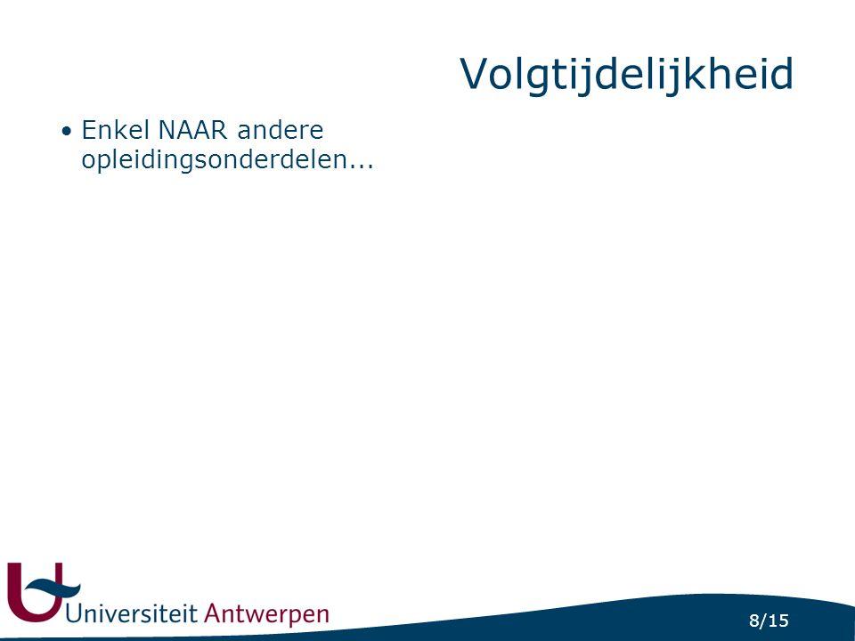 8/15 Volgtijdelijkheid Enkel NAAR andere opleidingsonderdelen...