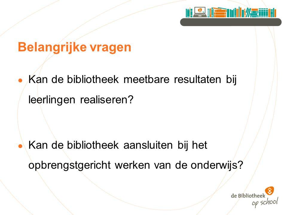 Belangrijke vragen ● Kan de bibliotheek meetbare resultaten bij leerlingen realiseren? ● Kan de bibliotheek aansluiten bij het opbrengstgericht werken
