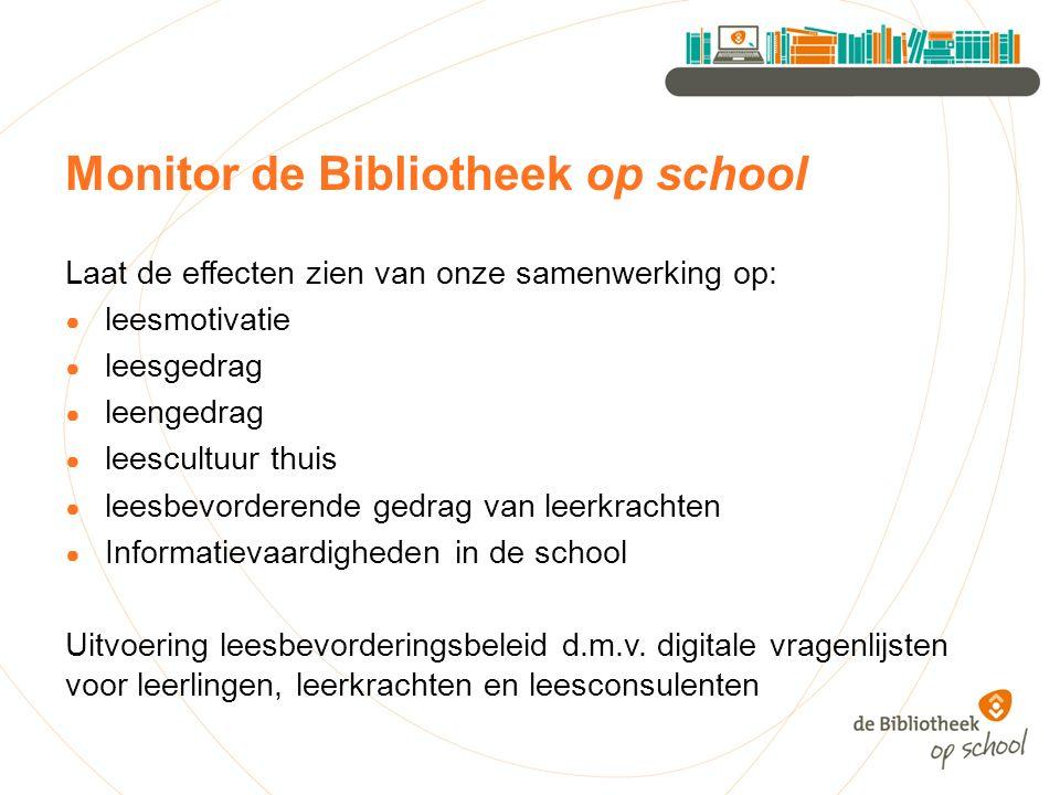 Monitor de Bibliotheek op school Laat de effecten zien van onze samenwerking op: ● leesmotivatie ● leesgedrag ● leengedrag ● leescultuur thuis ● leesb