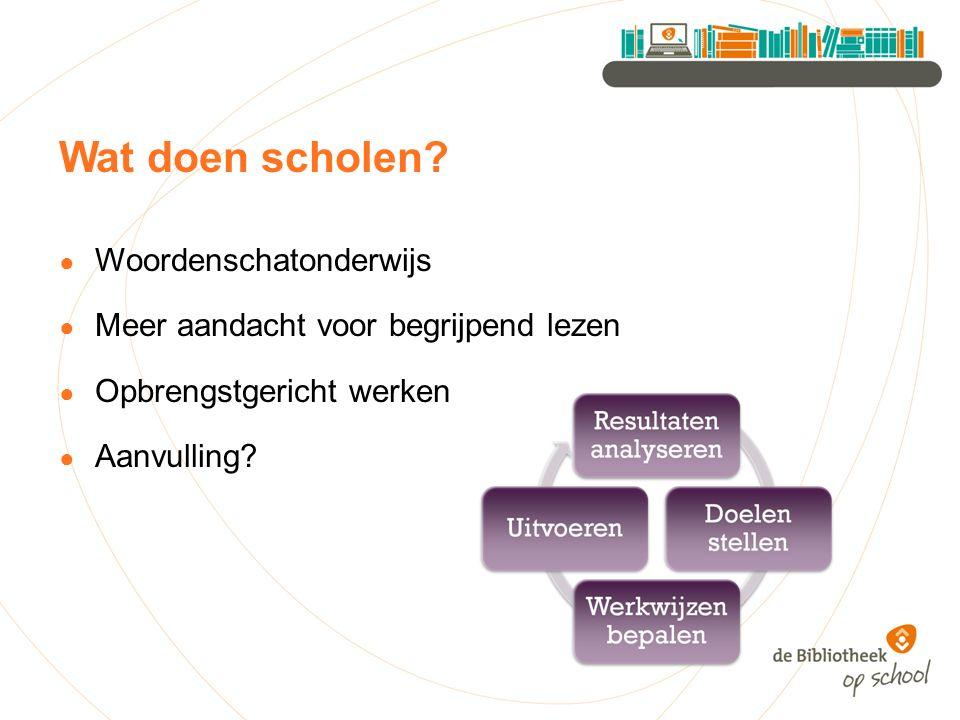 Wat doen scholen? ● Woordenschatonderwijs ● Meer aandacht voor begrijpend lezen ● Opbrengstgericht werken ● Aanvulling?