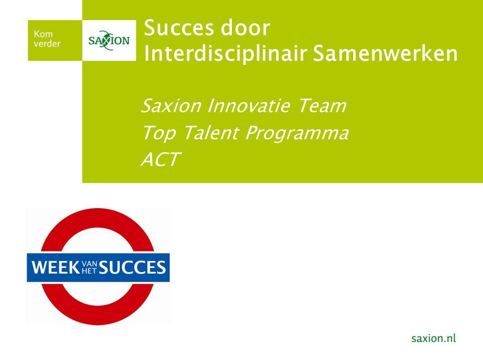 Succes door Interdisciplinair Samenwerken Saxion Innovatie Team Top Talent Programma ACT