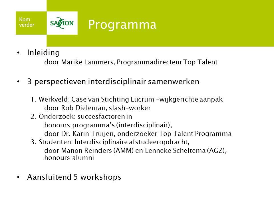 Programma Inleiding door Marike Lammers, Programmadirecteur Top Talent 3 perspectieven interdisciplinair samenwerken 1. Werkveld: Case van Stichting L