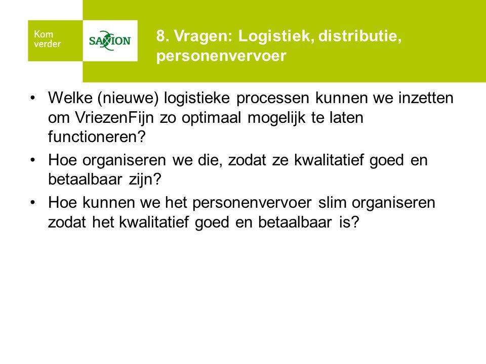 8. Vragen: Logistiek, distributie, personenvervoer Welke (nieuwe) logistieke processen kunnen we inzetten om VriezenFijn zo optimaal mogelijk te laten
