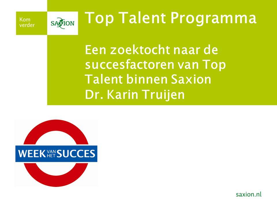 Top Talent Programma Een zoektocht naar de succesfactoren van Top Talent binnen Saxion Dr. Karin Truijen