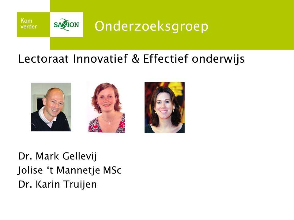 Onderzoeksgroep Lectoraat Innovatief & Effectief onderwijs Dr. Mark Gellevij Jolise 't Mannetje MSc Dr. Karin Truijen