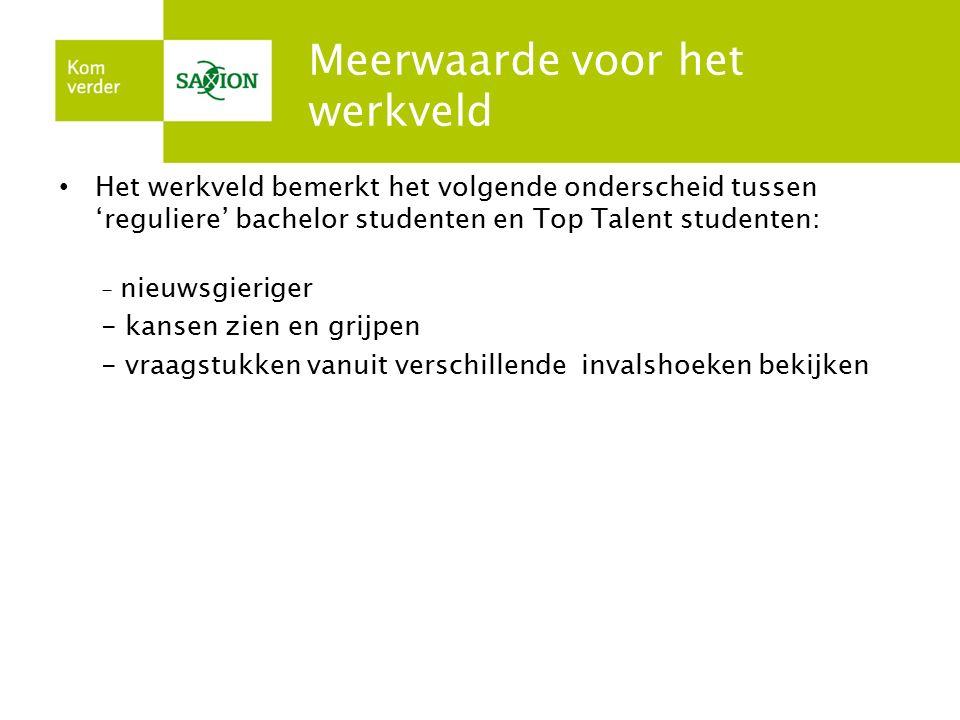 Meerwaarde voor het werkveld Het werkveld bemerkt het volgende onderscheid tussen 'reguliere' bachelor studenten en Top Talent studenten: - nieuwsgier