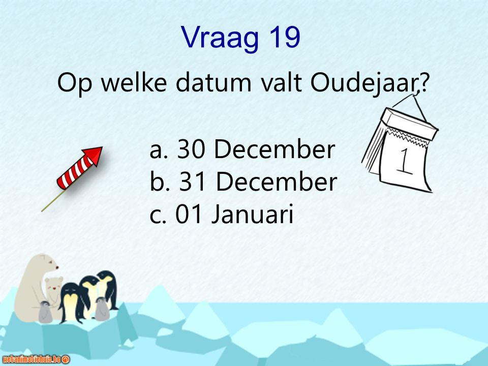Vraag 19 Op welke datum valt Oudejaar? a. 30 December b. 31 December c. 01 Januari