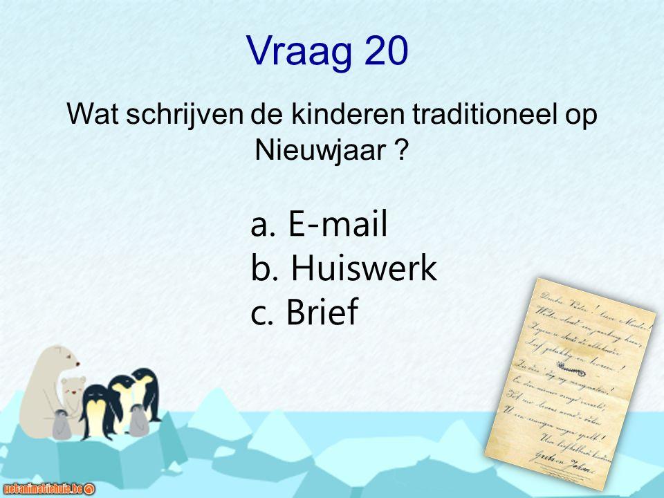 Vraag 20 Wat schrijven de kinderen traditioneel op Nieuwjaar ? a. E-mail b. Huiswerk c. Brief
