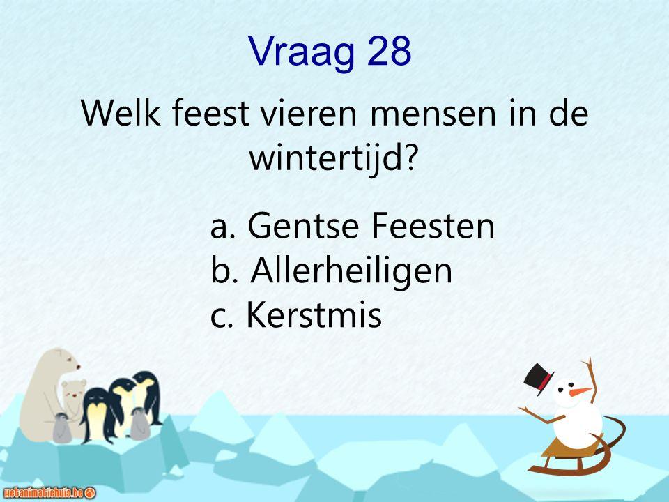 Vraag 28 Welk feest vieren mensen in de wintertijd? a. Gentse Feesten b. Allerheiligen c. Kerstmis