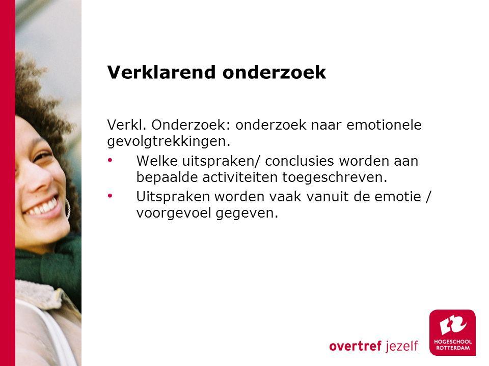 Verklarend onderzoek Verkl. Onderzoek: onderzoek naar emotionele gevolgtrekkingen.