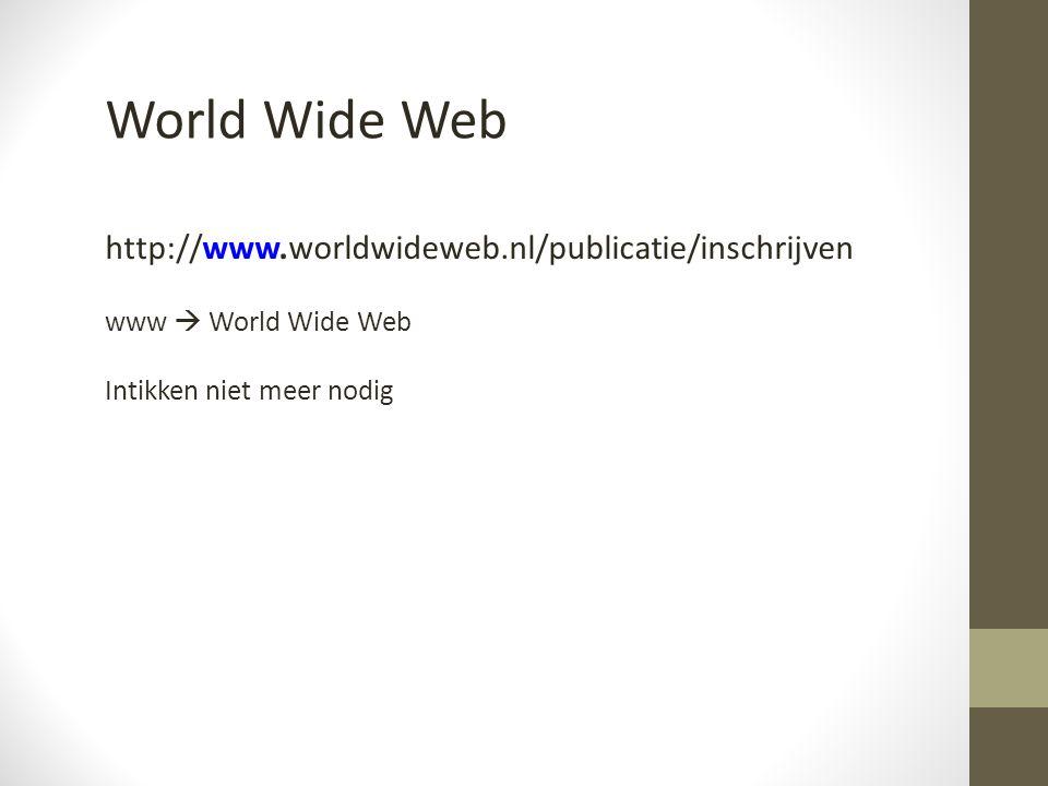 World Wide Web http://www.worldwideweb.nl/publicatie/inschrijven www  World Wide Web Intikken niet meer nodig