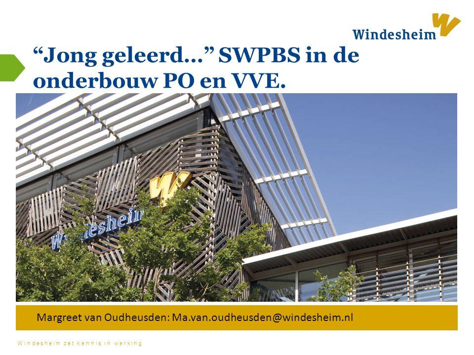 Windesheim zet kennis in werking Jong geleerd… SWPBS in de onderbouw PO en VVE.