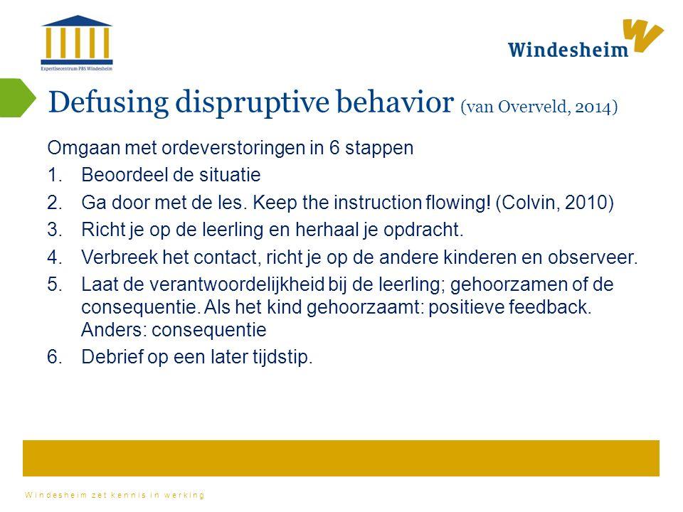Windesheim zet kennis in werking Defusing dispruptive behavior (van Overveld, 2014) Omgaan met ordeverstoringen in 6 stappen 1.Beoordeel de situatie 2.Ga door met de les.