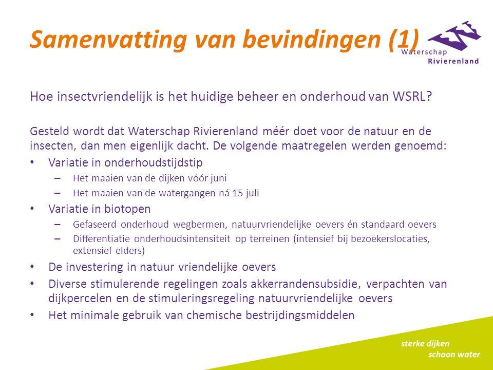 Samenvatting van bevindingen (1) Hoe insectvriendelijk is het huidige beheer en onderhoud van WSRL? Gesteld wordt dat Waterschap Rivierenland méér doe