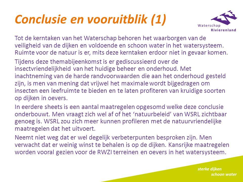 Conclusie en vooruitblik (1) Tot de kerntaken van het Waterschap behoren het waarborgen van de veiligheid van de dijken en voldoende en schoon water i
