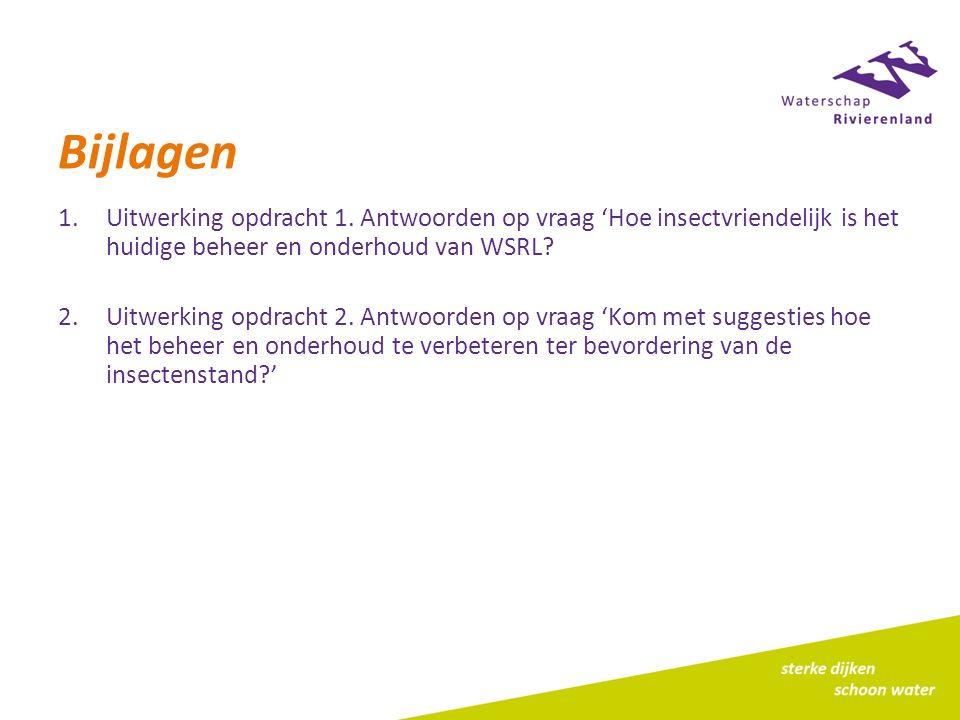 Bijlagen 1.Uitwerking opdracht 1. Antwoorden op vraag 'Hoe insectvriendelijk is het huidige beheer en onderhoud van WSRL? 2.Uitwerking opdracht 2. Ant