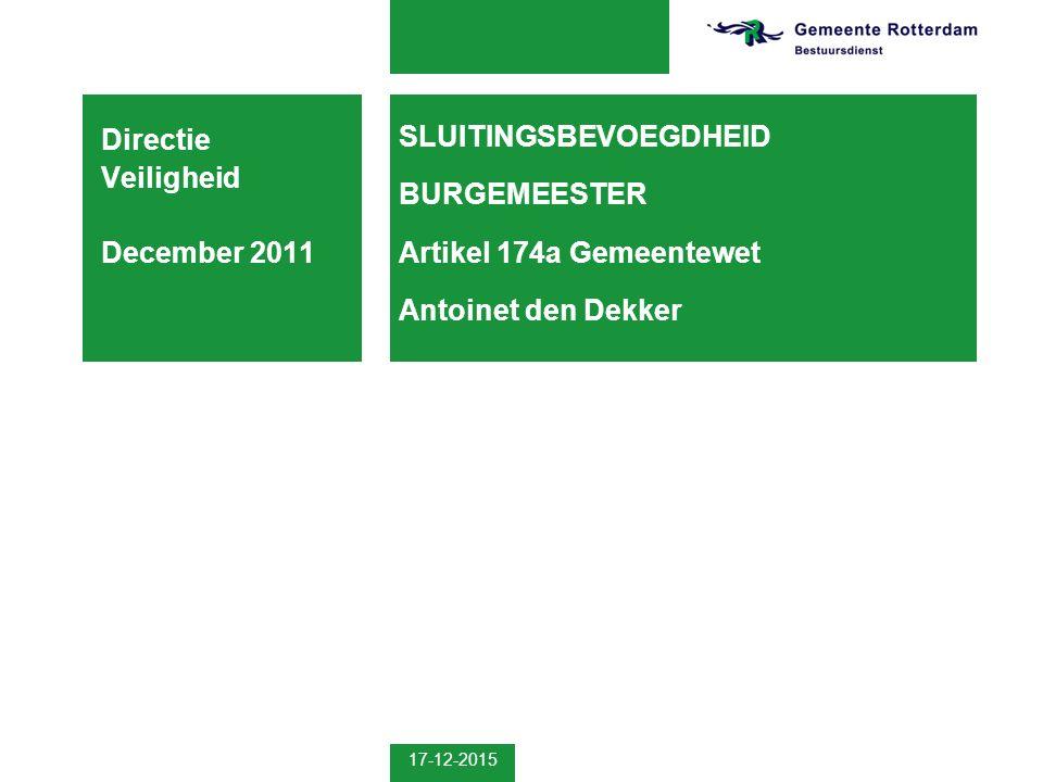 17-12-2015 SLUITINGSBEVOEGDHEID BURGEMEESTER Artikel 174a Gemeentewet Antoinet den Dekker Directie Veiligheid December 2011