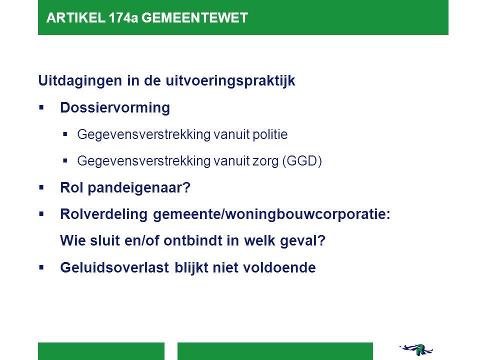 ARTIKEL 174a GEMEENTEWET Uitdagingen in de uitvoeringspraktijk  Dossiervorming  Gegevensverstrekking vanuit politie  Gegevensverstrekking vanuit zorg (GGD)  Rol pandeigenaar.