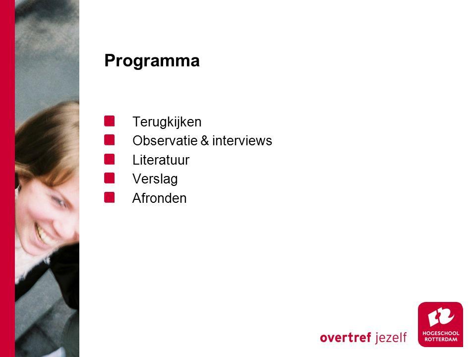 Programma Terugkijken Observatie & interviews Literatuur Verslag Afronden