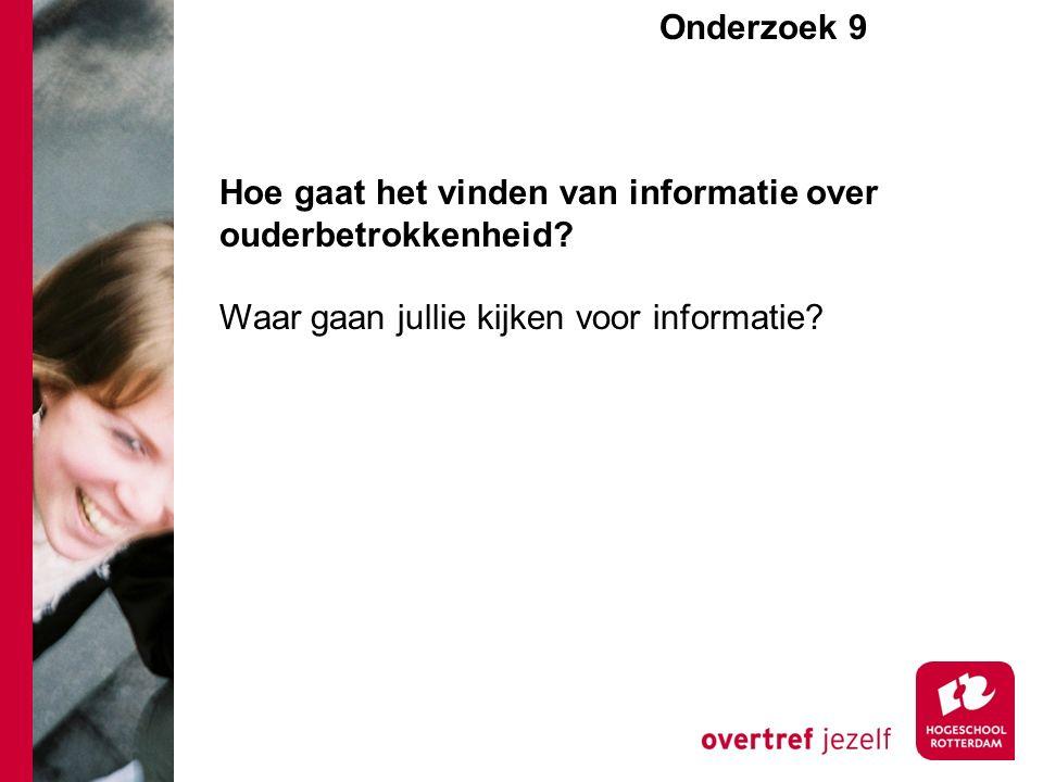 Onderzoek 9e Hoe gaat het vinden van informatie over ouderbetrokkenheid? Waar gaan jullie kijken voor informatie?