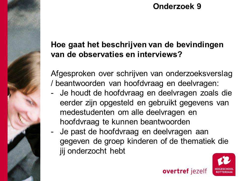 Onderzoek 9e Hoe gaat het beschrijven van de bevindingen van de observaties en interviews? Afgesproken over schrijven van onderzoeksverslag / beantwoo