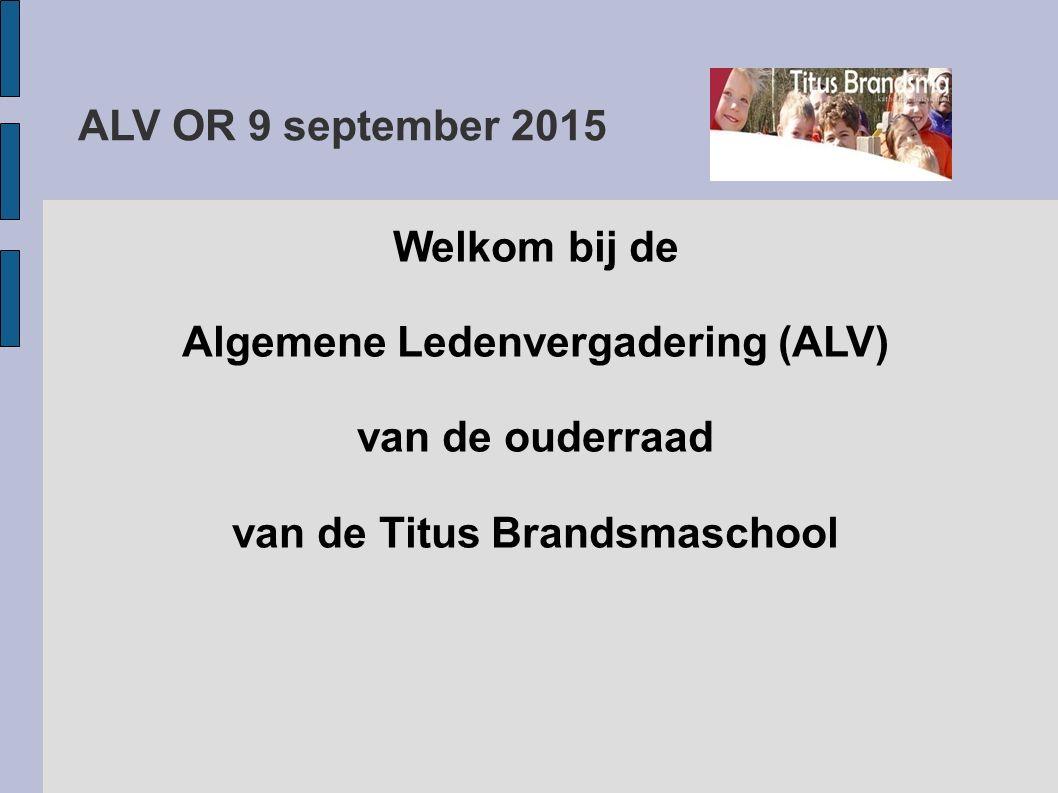 ALV OR 9 september 2015 Welkom bij de Algemene Ledenvergadering (ALV) van de ouderraad van de Titus Brandsmaschool