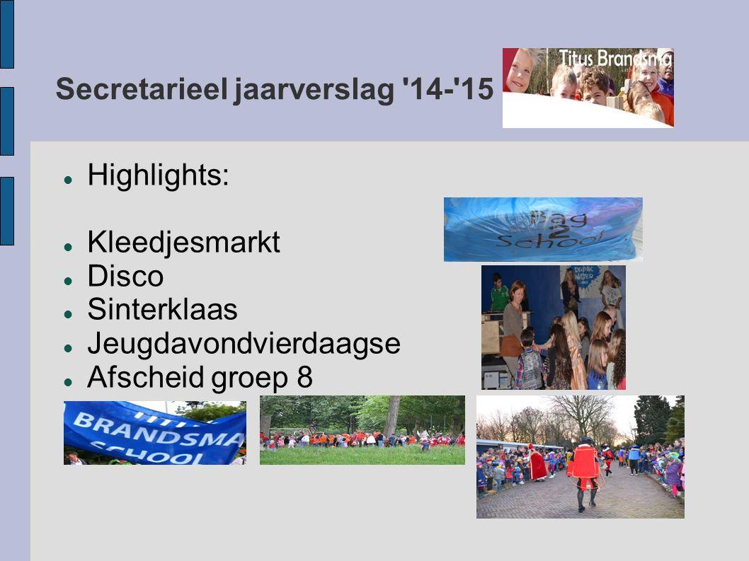 Secretarieel jaarverslag 14- 15 Highlights: Kleedjesmarkt Disco Sinterklaas Jeugdavondvierdaagse Afscheid groep 8