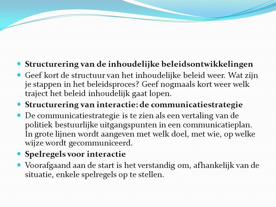 Structurering van de inhoudelijke beleidsontwikkelingen Geef kort de structuur van het inhoudelijke beleid weer. Wat zijn je stappen in het beleidspro